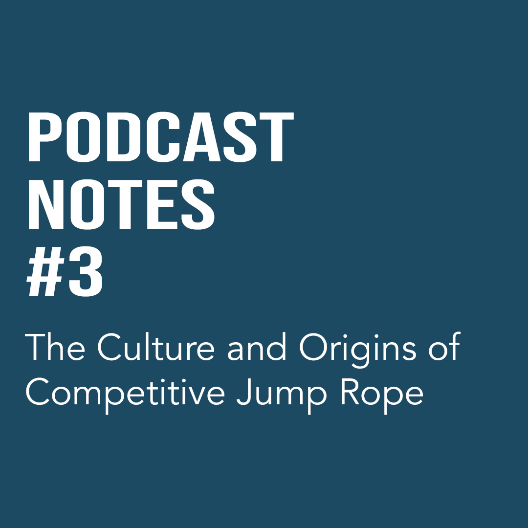 The Culture and Origins of Competitive Jump Rope with Chris Holmes (#03)