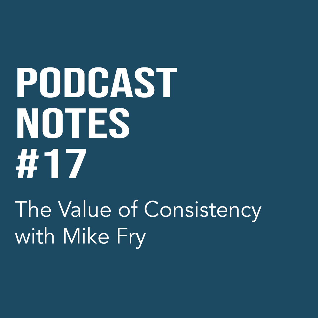 The Value of Consistency with Mike Fry (#17)